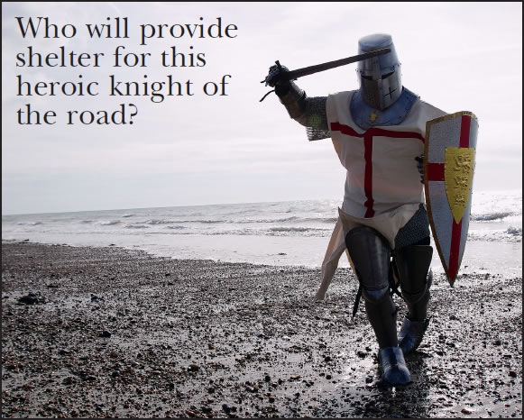 Who will provide shelter for this heroic knight of the road?